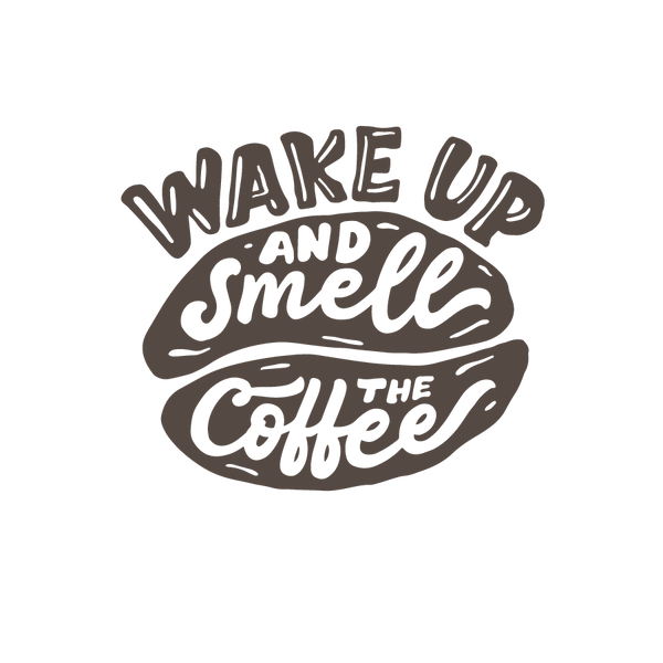 Wake Up And Smell The Coffee   Free download Printable Sarcastic Quotes T- Shirt Design in Png