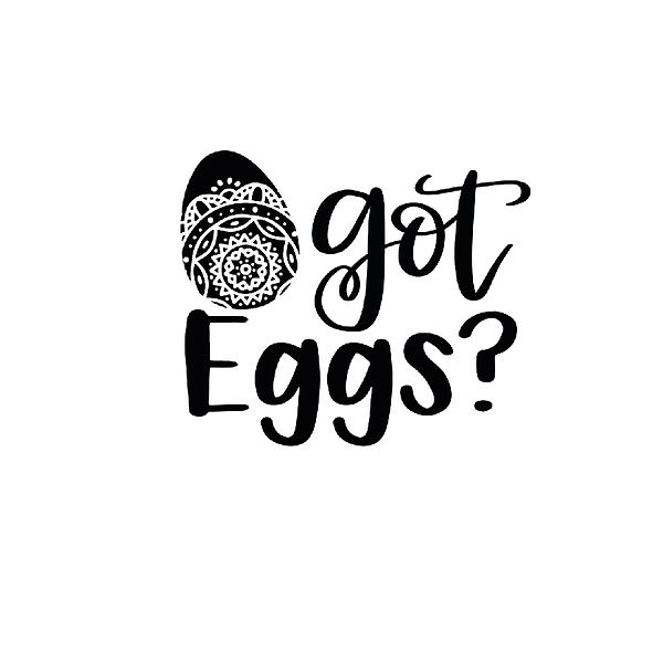 Got eggs Png | Free Printable Sassy Quotes T- Shirt Design in Png