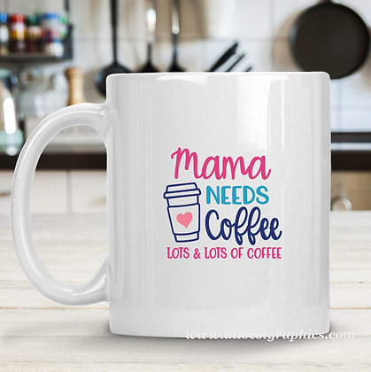 Mama Needs Coffee Lots & Lots | Sarcastic Coffee Quotes in Eps Svg Png Dxf