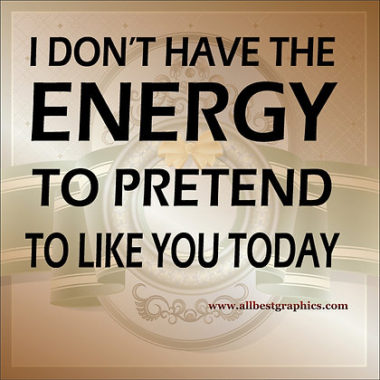 I don't  have the energy | Funny QuotesCut files inEps Svg Dxf Png Pdf