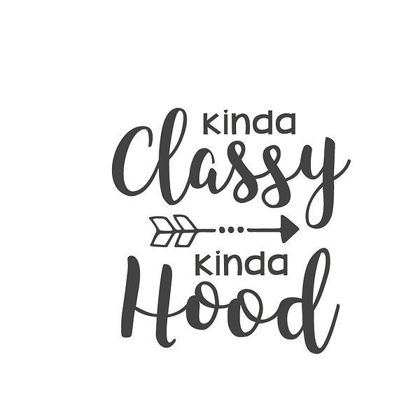 Kinda classy kinda hood  Png | Free Iron on Transfer Slay & Silly Quotes T- Shirt Design in Png