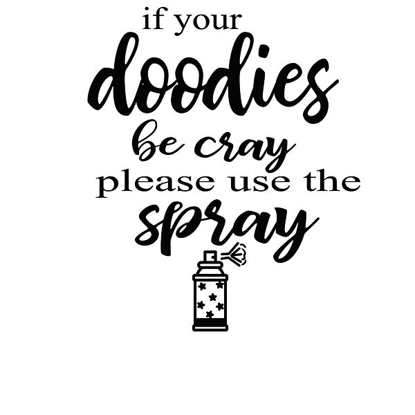 If your doodies be cray please use the spray Png | Free download Printable Cool Quotes T- Shirt Design in Png