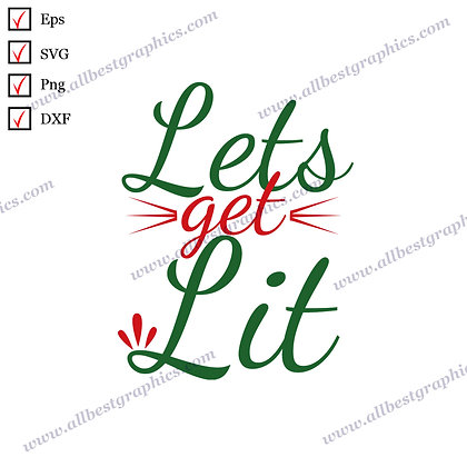 Let's Get Lit | Cool Quotes Vector Graphics Christmas Design Png Dxf SVG Eps