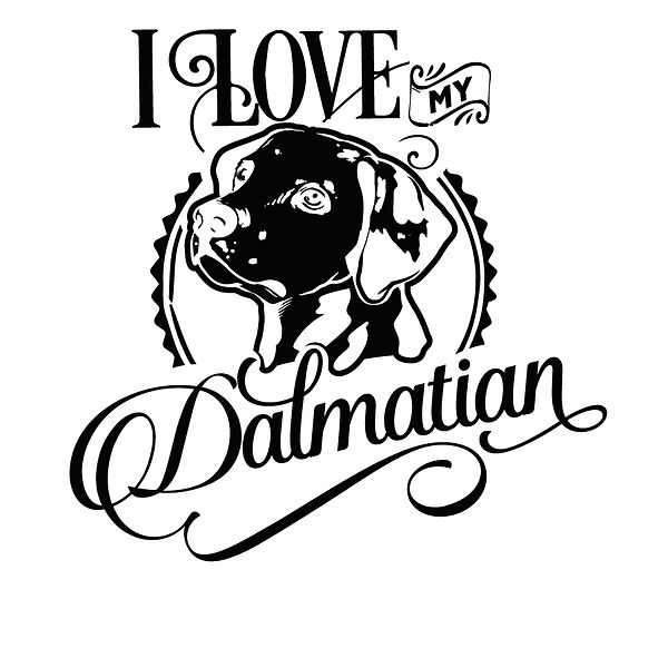 I love my dalmatian Png   Free Printable Sarcastic Quotes T- Shirt Design in Png