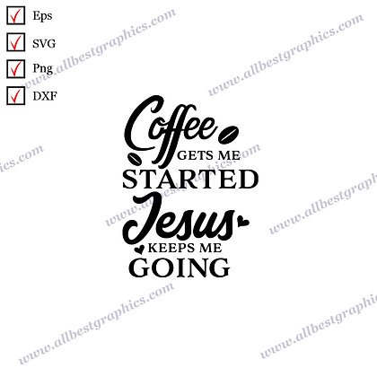 Coffee Gets Me Started Jesus Keeps Me Going | Best Cool Quotes Christmas Design