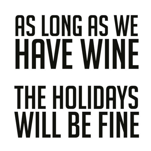 As long as we have wine the holidays will be fine_2 | Free download Printable Cool Quotes T- Shirt Design in Png