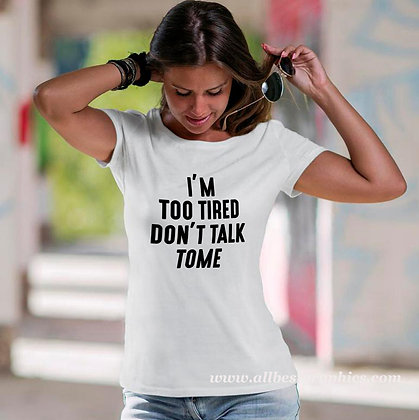 I'm too tired don't talk | Sassy T-Shirt Quotes Cut files in Svg Eps Dxf