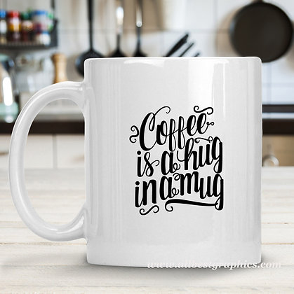Coffee is a Hug in a Mug | Sarcastic Coffee Quotes in Eps Svg Png Dxf