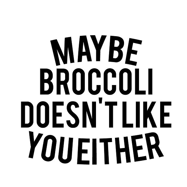 Maybe broccoli doesn't like you either   Free Iron on Transfer Cool Quotes T- Shirt Design in Png