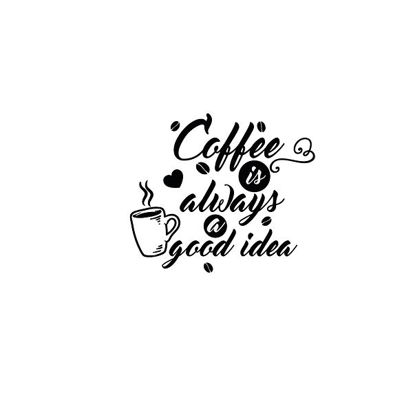 Coffee is always a good idea | Free Printable Sarcastic Quotes T- Shirt Design in Png