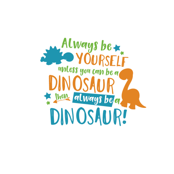 Always be youself dinosaur | Free download Printable Cool Quotes T- Shirt Design in Png