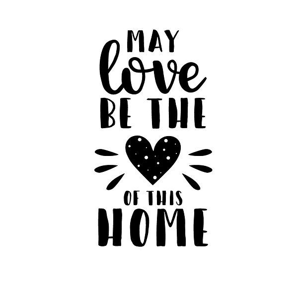 May love be the heart of this home Png   Free Iron on Transfer Funny Quotes T- Shirt Design in Png
