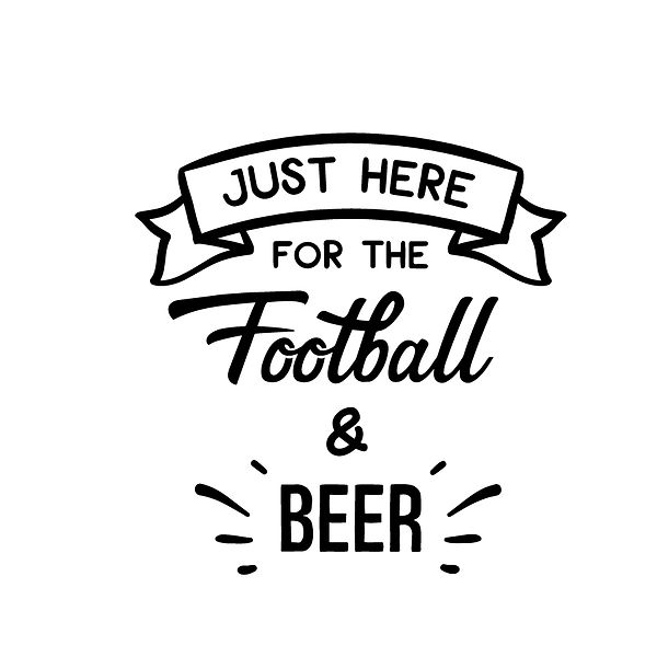 Just here for the football and beer Png   Free Printable Sarcastic Quotes T- Shirt Design in Png