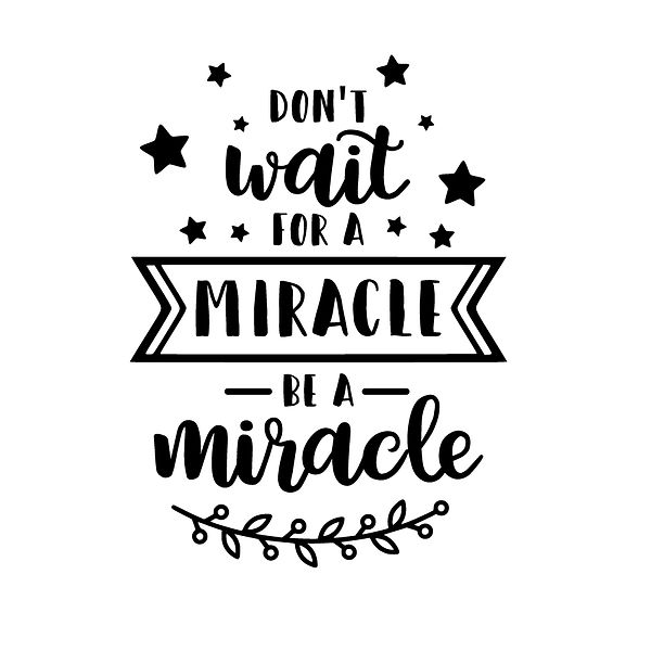 Don't wait for a miracle be a miracle Png | Free Iron on Transfer Funny Quotes T- Shirt Design in Png