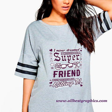 I Would be a Super Cool Friend    Slay and Silly T-shirt Quotes & Signs in Svg