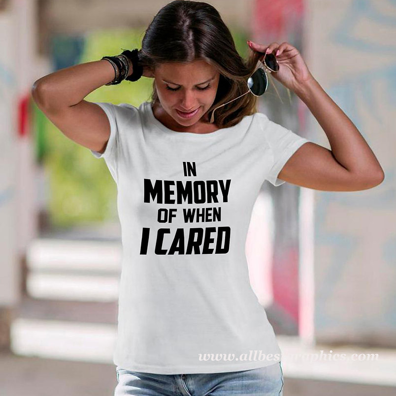 In memory of when I cared | Sassy T-Shirt QuotesCut files inDxf Eps Svg