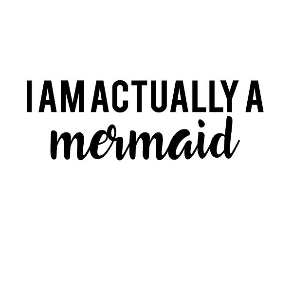 I am actually a mermaid | Free download Iron on Transfer Sassy Quotes T- Shirt Design in Png