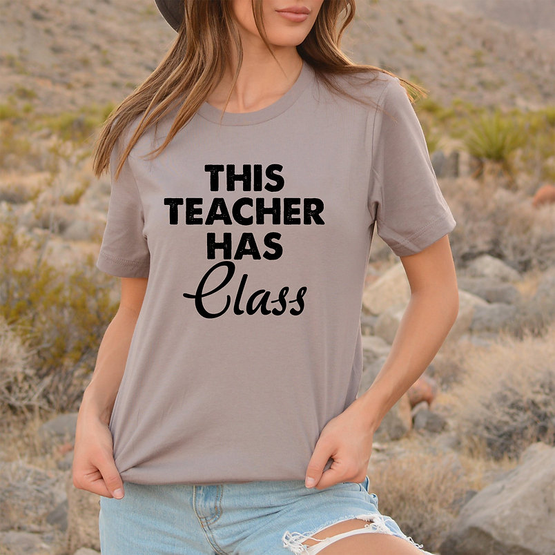 This teacher has class | Slay and Silly T-shirt Quotes for Silhouette Cameo