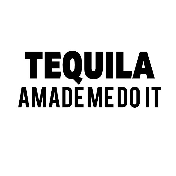 Tequila made me it | Free download Iron on Transfer Cool Quotes T- Shirt Design in Png