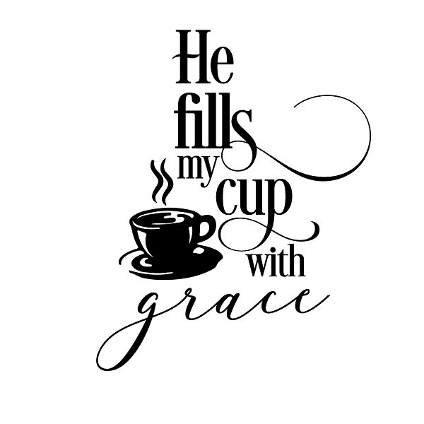 He fills my cup with grace Png   Free Iron on Transfer Slay & Silly Quotes T- Shirt Design in Png
