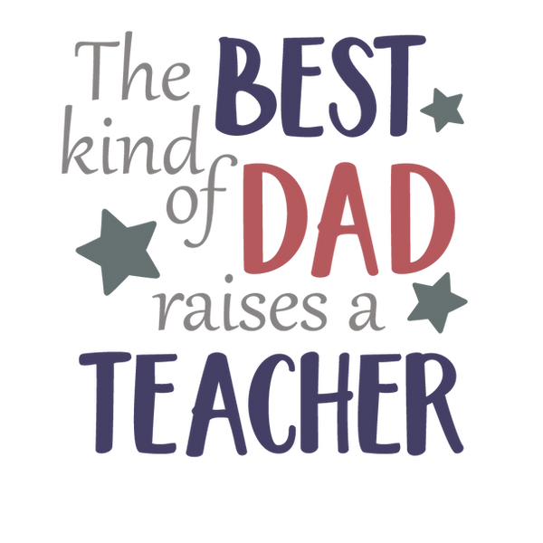 Best kind of dad raises a teacher | Free Printable Sarcastic Quotes T- Shirt Design in Png