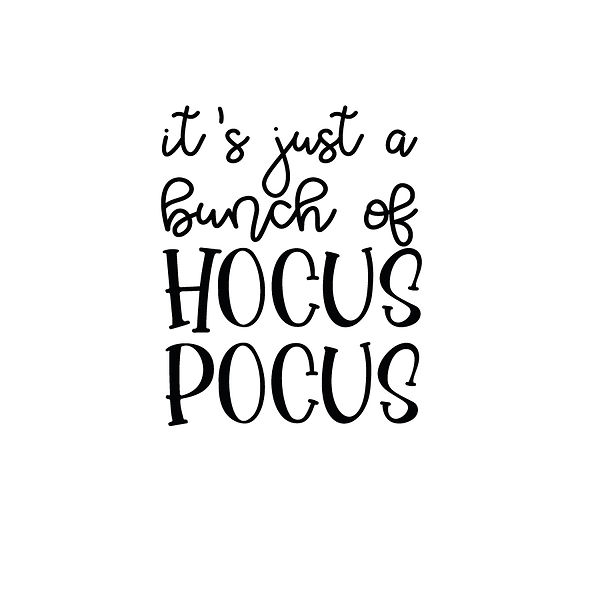 It's just a bunch of hocus pocus  Png   Free Iron on Transfer Funny Quotes T- Shirt Design in Png