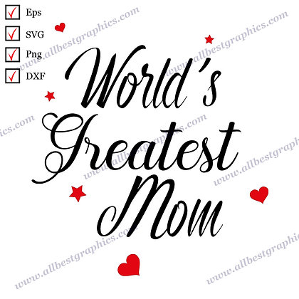 World's Greatest Mom   Cool Sayings T-shirt Decor Ready-to-Use SVG Dxf Png Eps