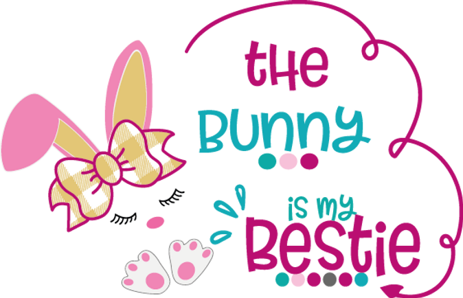 The Bunny Is My Bestie | Happy Easter and Bunny Quotes & Signs for Silhouette