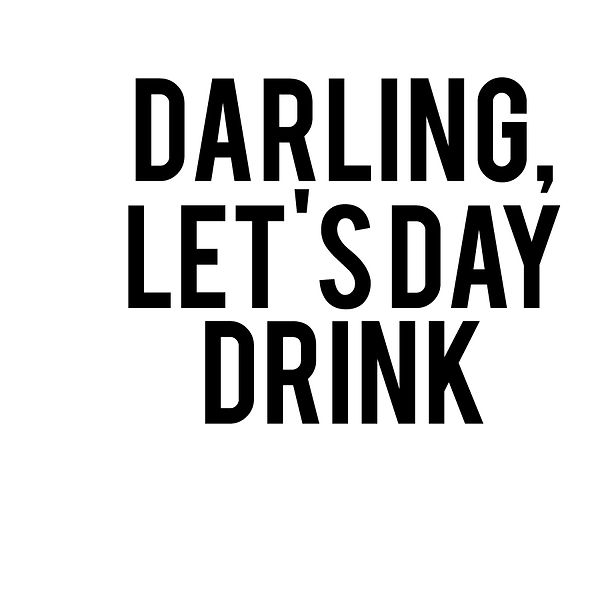 Darling let's day drink | Free download Printable Cool Quotes T- Shirt Design in Png