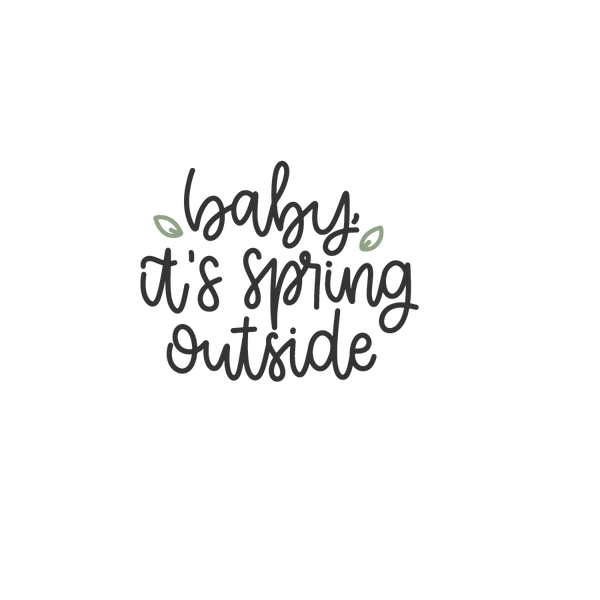 Baby it's spring outside | Free download Iron on Transfer Cool Quotes T- Shirt Design in Png