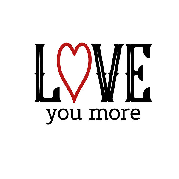 Love you more  Png   Free Iron on Transfer Cool Quotes T- Shirt Design in Png