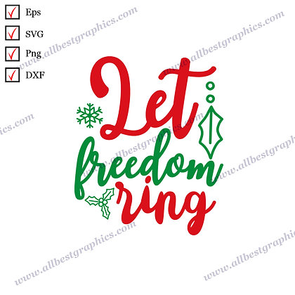 Let Freedom Ring | Cool Quotes Vector Clipart Christmas Template SVG Png Eps Dxf