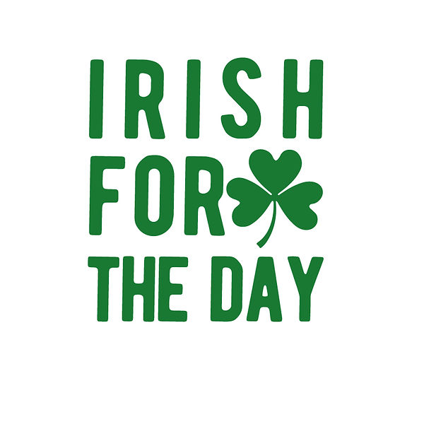 Irish For The Day Png | Free download Printable Sarcastic Quotes T- Shirt Design in Png
