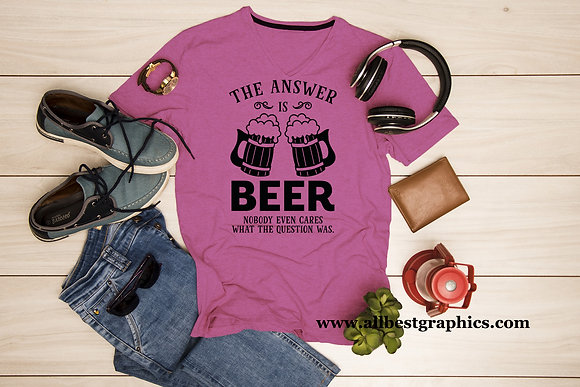 The answer is beer nobody even care what the question was    T Shirt Funny Quotes