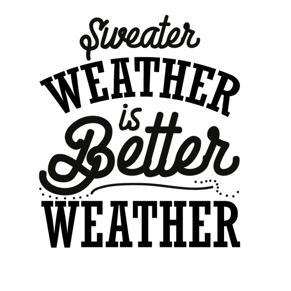Sweater weather is better | Free Printable Sarcastic Quotes T- Shirt Design in Png