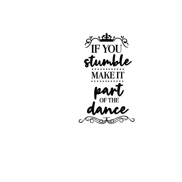 If you stumble make it part of the dance Png   Free Iron on Transfer Slay & Silly Quotes T- Shirt Design in Png