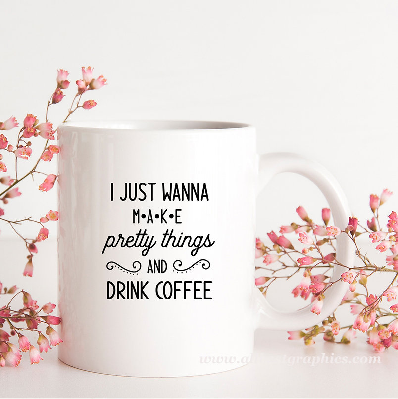 I Just Wanna Make Pretty Things | Brainy Coffee QuotesCut files inEps Svg Dxf