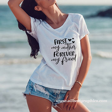 First my mother forever my friend | Funny T-shirt Quotes for Cricut