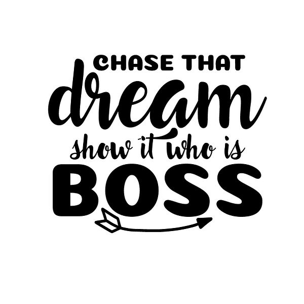 Chase that dream show it who is boss | Free download Printable Cool Quotes T- Shirt Design in Png