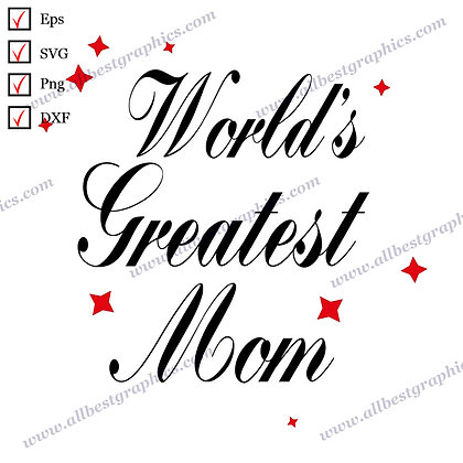World's Greatest Mom | Cool Sayings T-shirt Decor Instant Download Png Eps Dxf S
