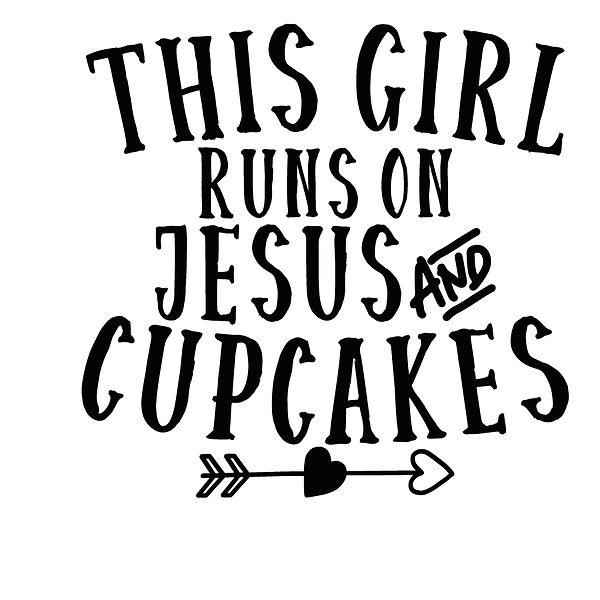 This girl runs on Jesus and cupcakes | Free Iron on Transfer Slay & Silly Quotes T- Shirt Design in Png
