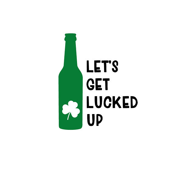 Let's get lucked up Png   Free Printable Sarcastic Quotes T- Shirt Design in Png