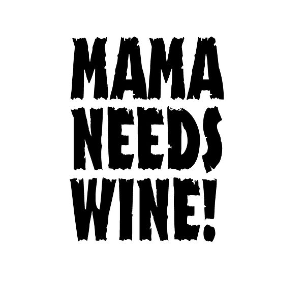 Mama needs wine  | Free download Iron on Transfer Funny Quotes T- Shirt Design in Png