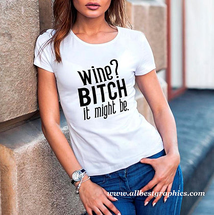 Wine bitch it might be | Cool T-Shirt QuotesCut files inEps Svg Dxf