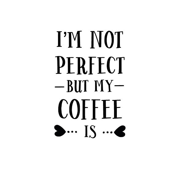 I am not perfect but my coffee is Png | Free download Printable Sassy Quotes T- Shirt Design in Png