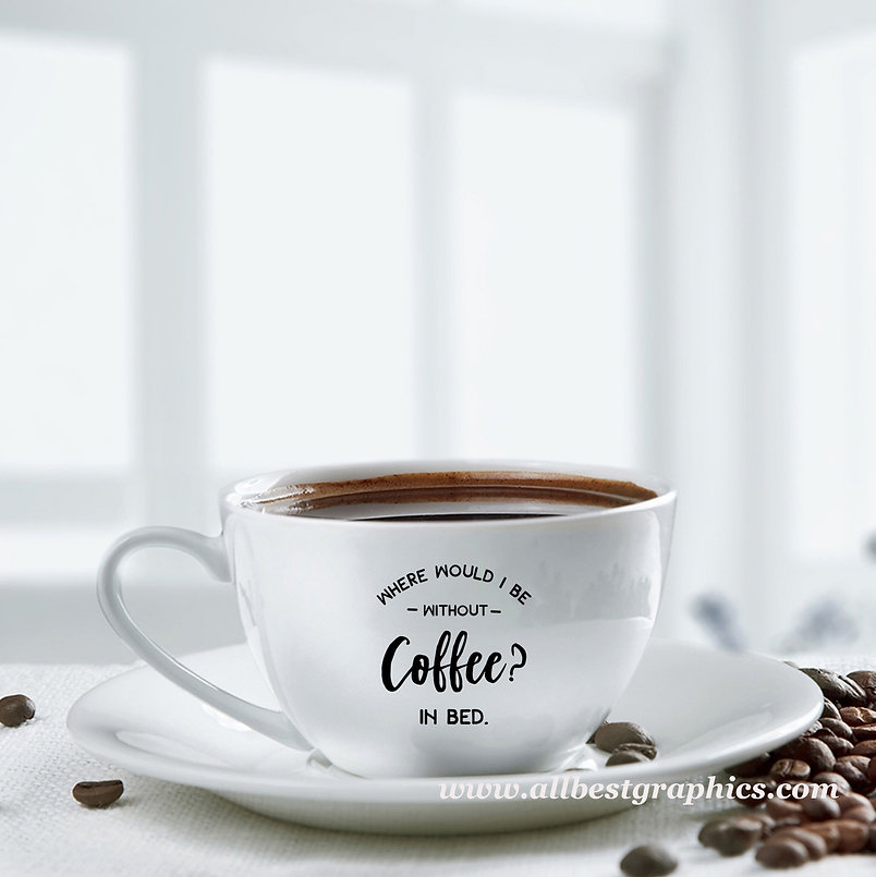 Where would I be without a coffee | Best Coffee QuotesCut files inSvg Dxf Eps