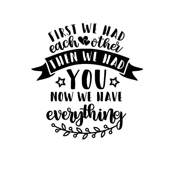 First we had each other then we had you Png | Free download Printable Funny Quotes T- Shirt Design in Png