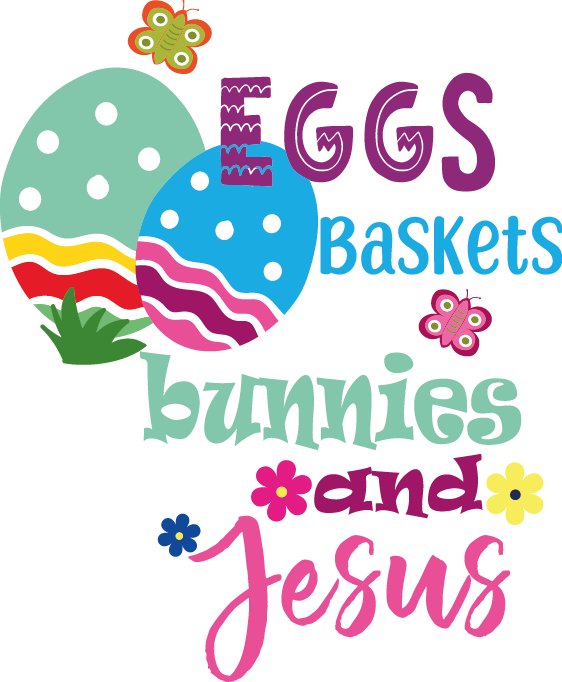 Eggs Basket Bunnies And Jesus   Happy Easter and Bunny Quotes & Signs for Cricut
