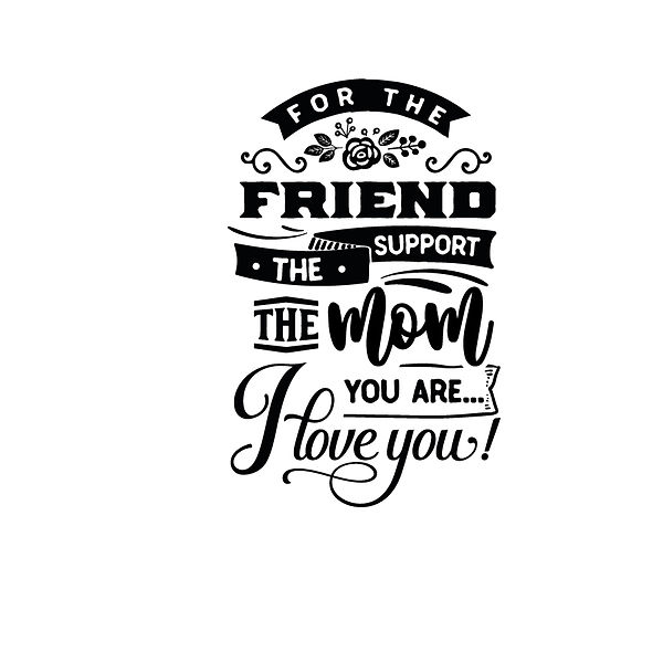 For the friend the support   mum Png   Free download Printable Cool Quotes T- Shirt Design in Png
