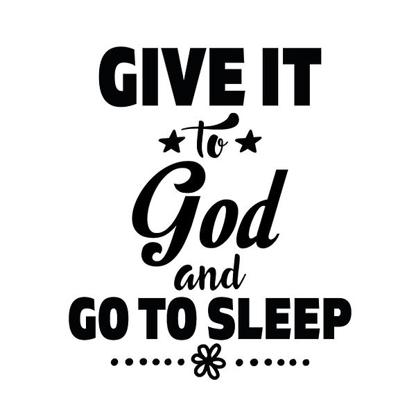 Give it to god and go to sleep | Free Printable Sarcastic Quotes T- Shirt Design in Png
